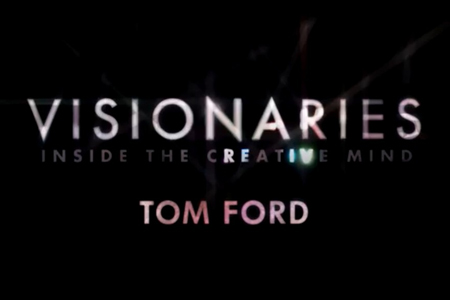 Visionaries: Tom Ford