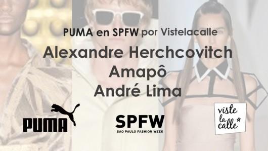 Puma en SPFW por Viste la Calle: Alexandre Herchcovitch, Amapô y André Lima