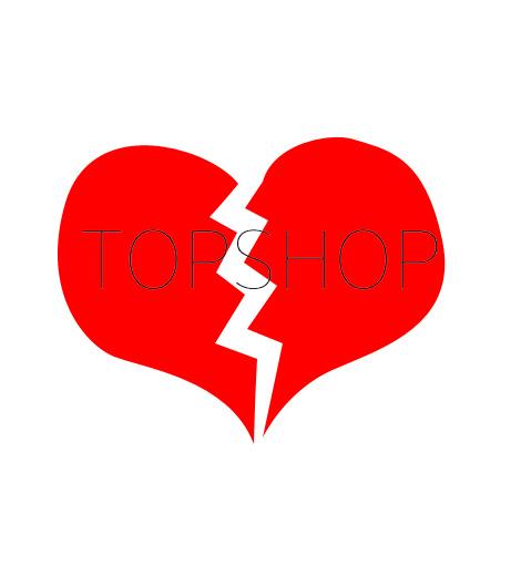 """""""Lo siento TopShop, nuestro amor se acabo"""""""