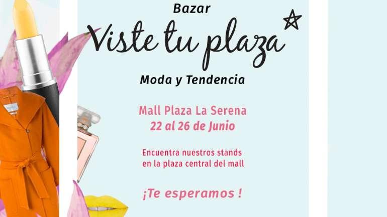¡No te pierdas nuestro bazar VisteTuPlaza en Mall Plaza La Serena!