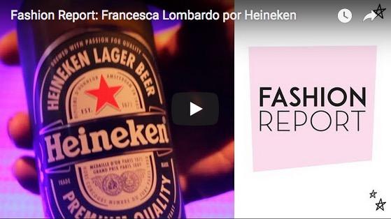 Fashion Report: Francesca Lombardo por Heineken