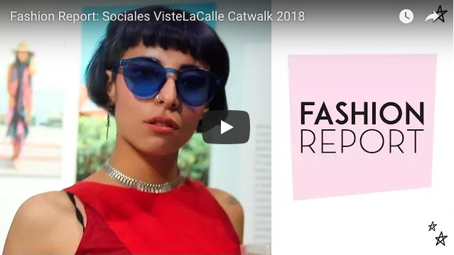 Fashion Report: VisteLaCalle Catwalk Primavera/Verano 2018