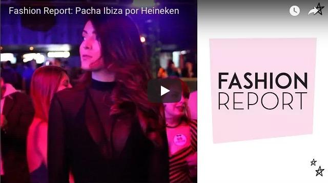 Fashion Report: Pacha Ibiza por Heineken