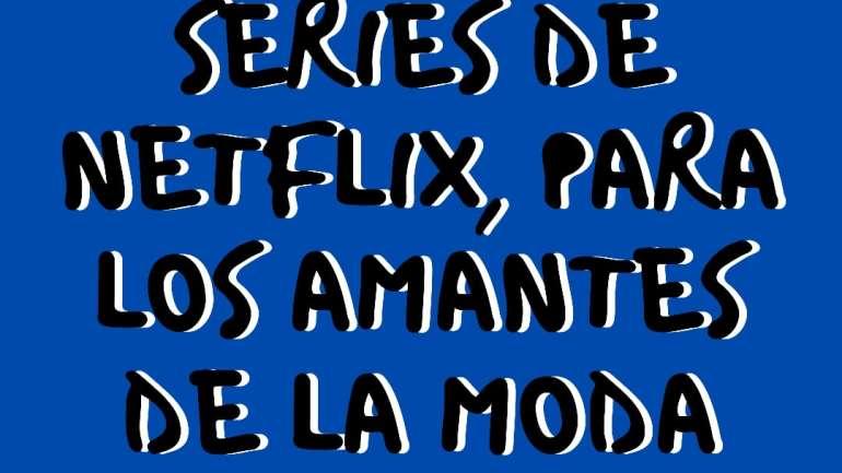 Series de Netflix, para los amantes de la moda (parte 1)