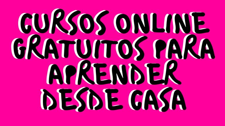 9 cursos online y gratuitos para hacer en casa