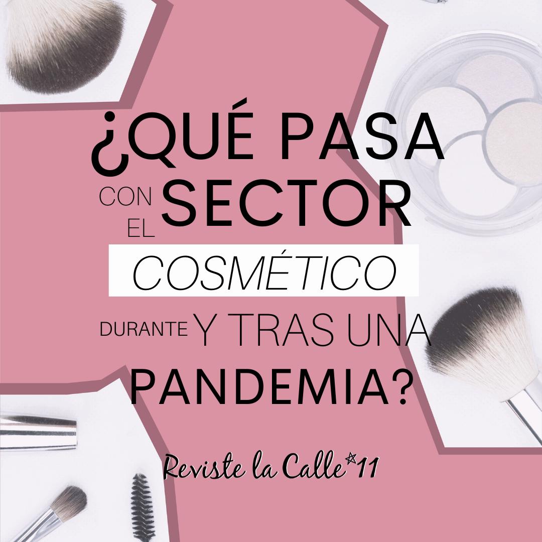 #RevisteLaCalle11: ¿Qué pasa con el sector cosmético durante y tras una pandemia?